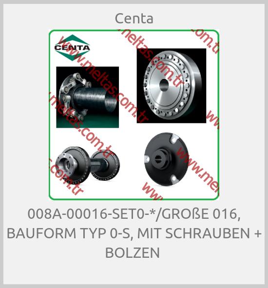 Centa - 008A-00016-SET0-*/GROßE 016, BAUFORM TYP 0-S, MIT SCHRAUBEN + BOLZEN