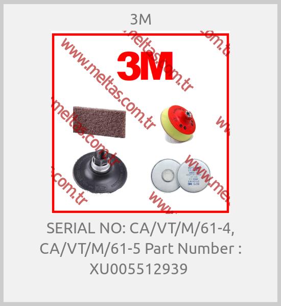 3M-SERIAL NO: CA/VT/M/61-4, CA/VT/M/61-5 Part Number : XU005512939